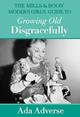 Review: The Mills & Boon Modern Girl's Guide to Growing Old Disgracefully by Ada Adverse